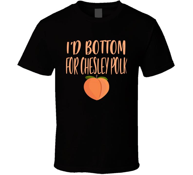 I'd Bottom For Chesley Polk T Shirt