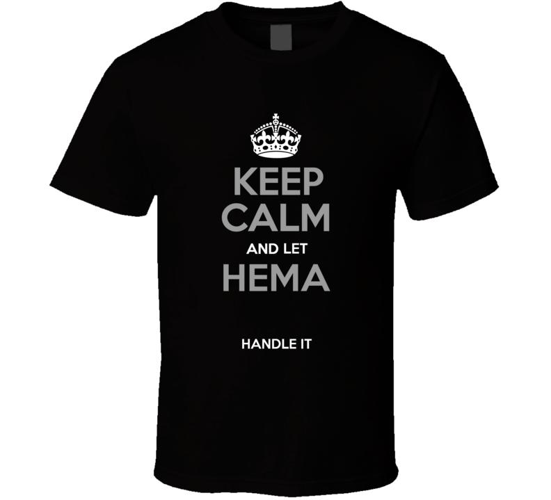 Keep Calm Hema Handle It T Shirt