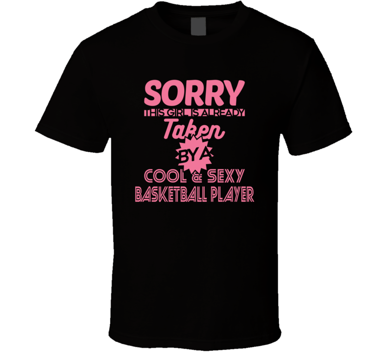 Sorry This Girl Is Taken By Cool Sexy Basketball Player T Shirt