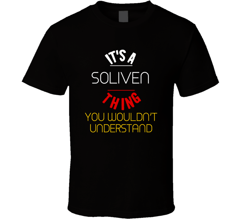 It's A Soliven Thing You Wouldn't Understand T Shirt