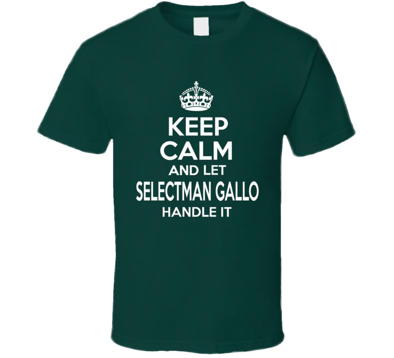 Selectman Gallo Handle It Keep Calm T Shirt