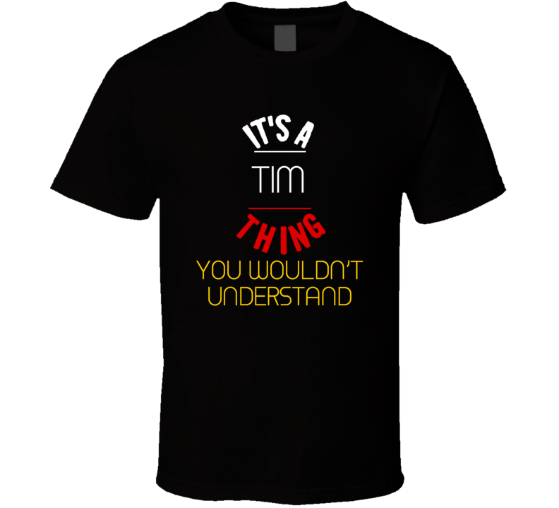 It's A Tim Thing You Wouldn't Understand T Shirt