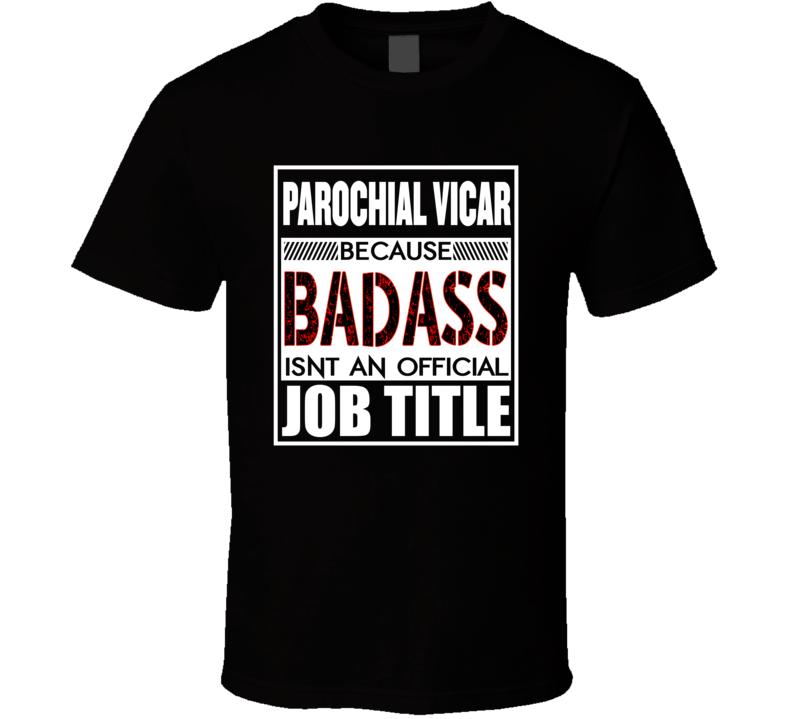 Parochial Vicar Because Badass Isn't An Official Job Title T Shirt