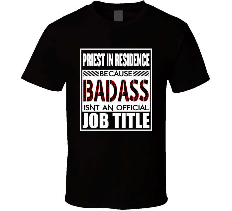 Priest In Residence Badass Official Job Title T Shirt