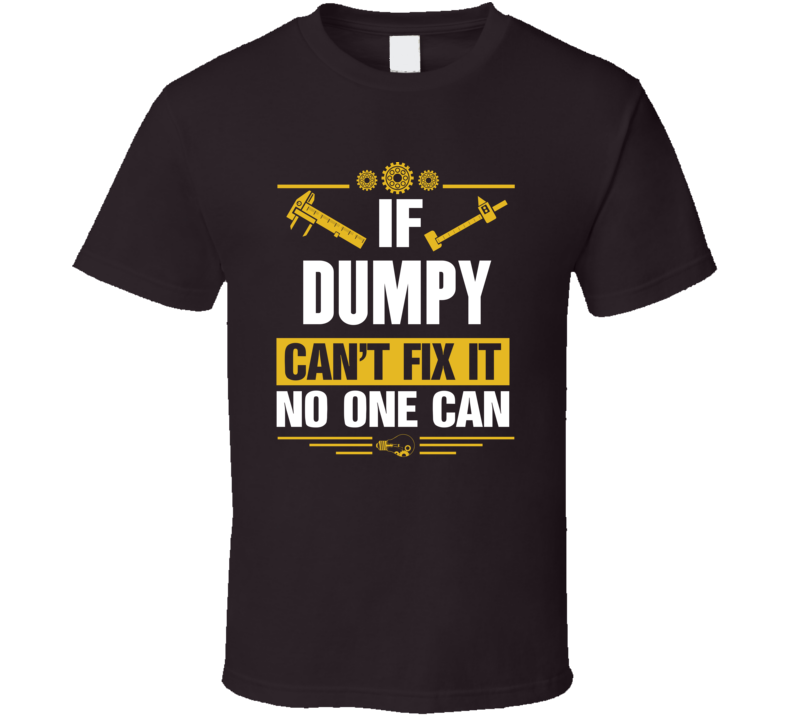 If Dumpy Can't Fix It No One Can T Shirt