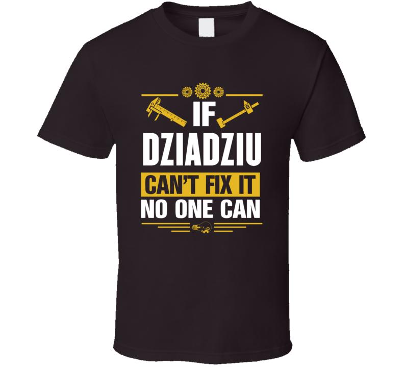 If Dziadziu Can't Fix It No One Can T Shirt