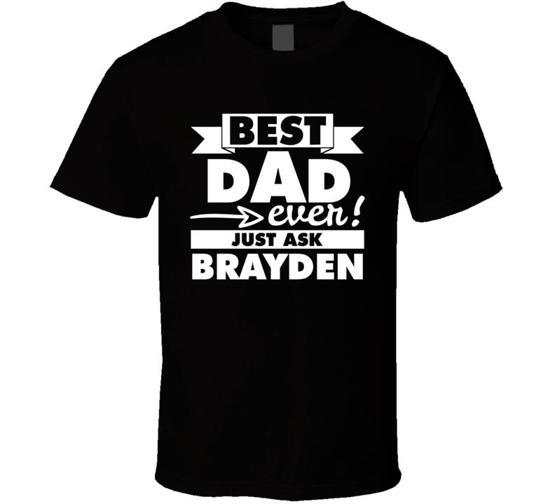 Best Dad Ever Just Ask Brayden T Shirt