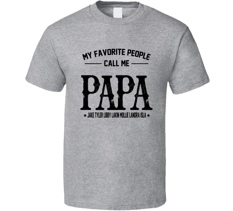 My Favorite People Call Me Papa Jake Tyler Libby Lakin Mollie Landra Isla T Shirt