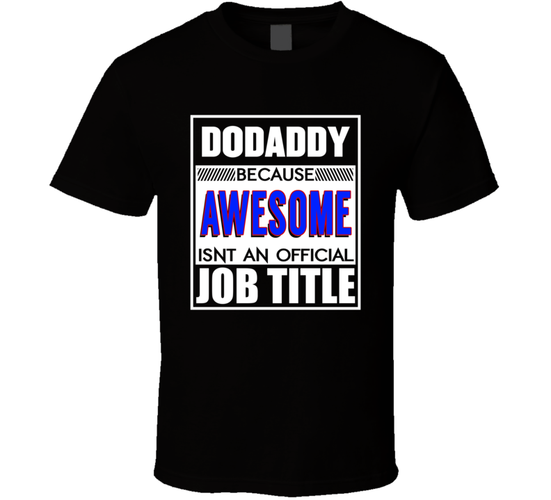 Dodaddy Because Awesome Isn't An Official Job Title T Shirt