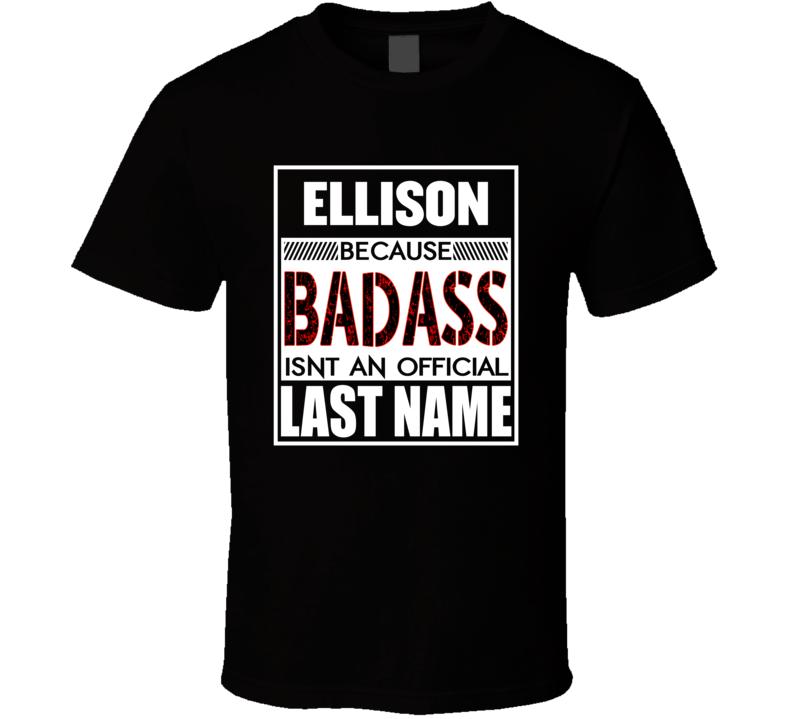 Ellison Because Badass Isn't An Official Last Name T Shirt