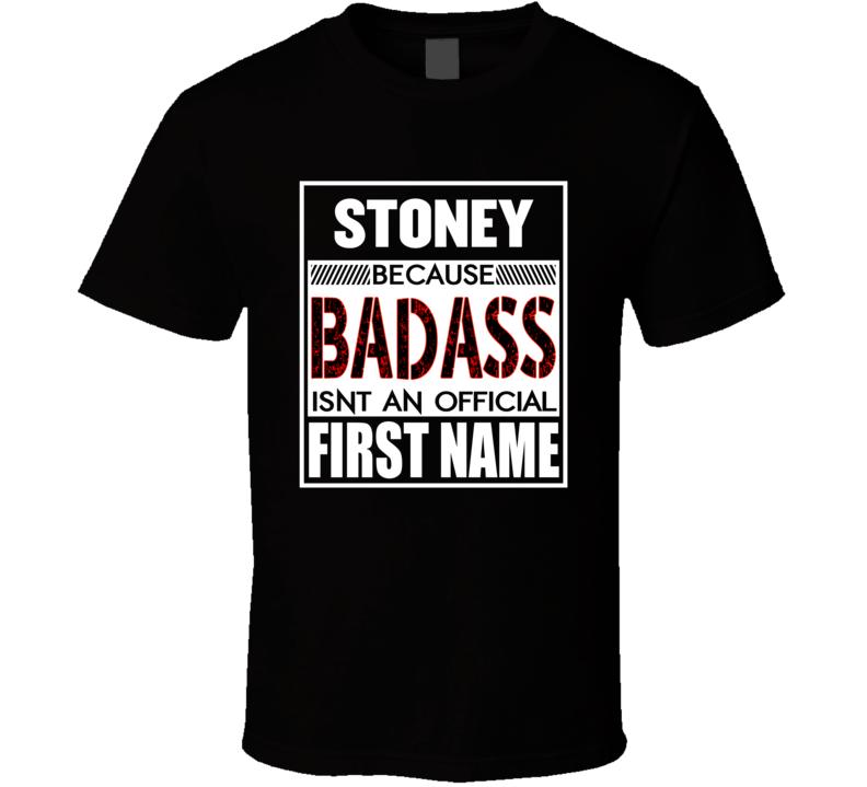 Stoney Because Badass Isn't An Official First Name T Shirt