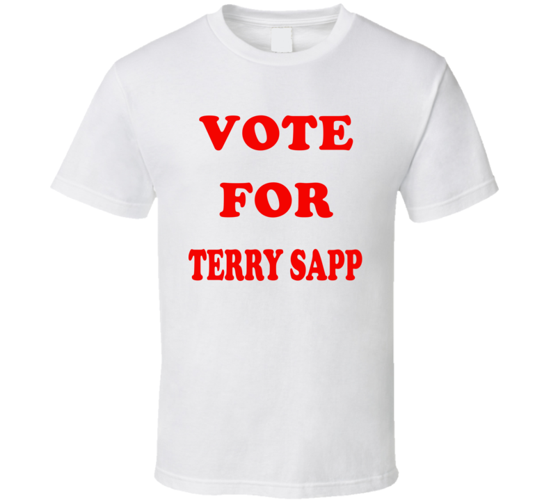 Vote For Terry Sapp T Shirt