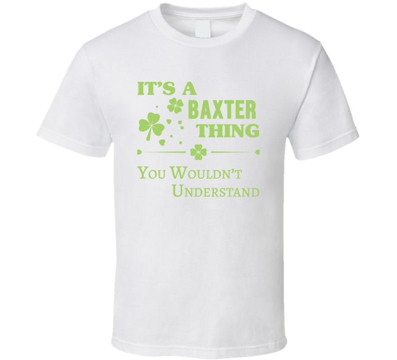 It's A Baxter Thing You Wouldn't Understand T Shirt