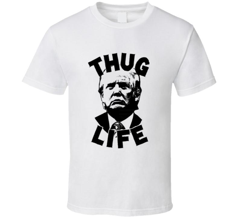 Donald Trump President Thug Life T Shirt tee