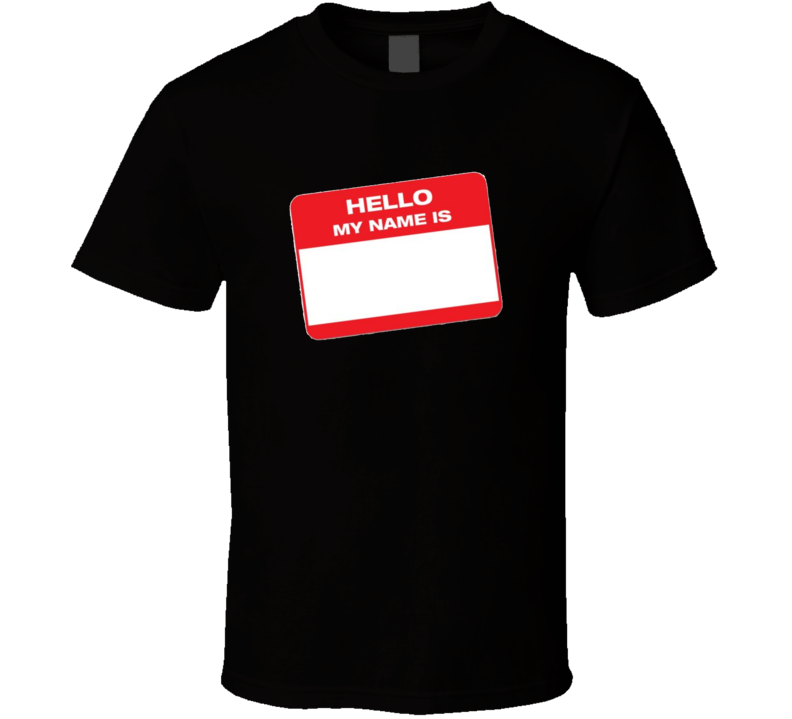Hello My Name Is T Shirt