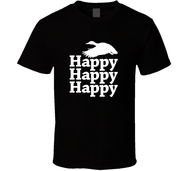 Happy Happy Happy Duck Dynasty Phil Robertson T Shirt