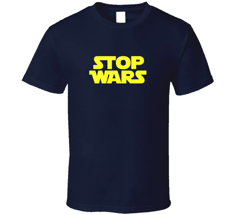 Stop Wars Star Wars Parody T Shirt