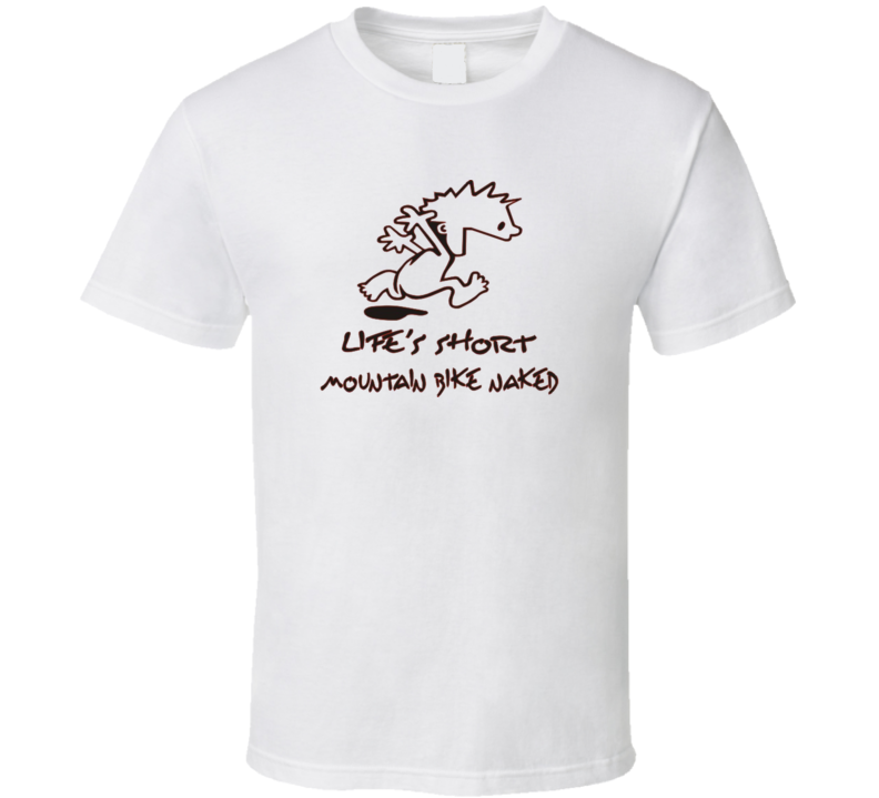 Life's Short Mountain Bike Naked T Shirt