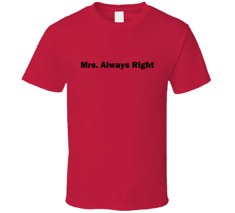 Mrs. Always Right T Shirt
