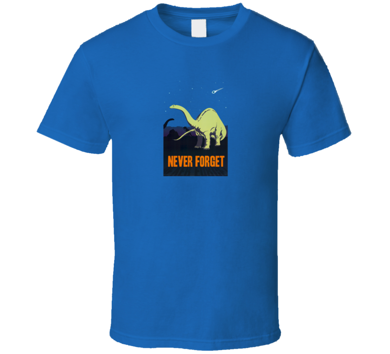 Never Forget Dinosaur T Shirt