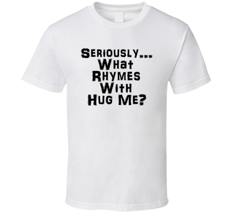 Seriously...What Rhymes With Hug Me? Robin Thicke Blurred Lines Miley Cyrus VMA Parody T Shirt