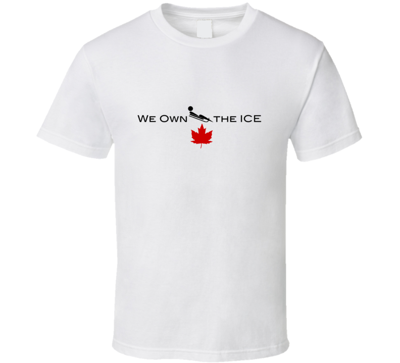 We Own The Ice Luge Canada Winter Olympics T Shirt