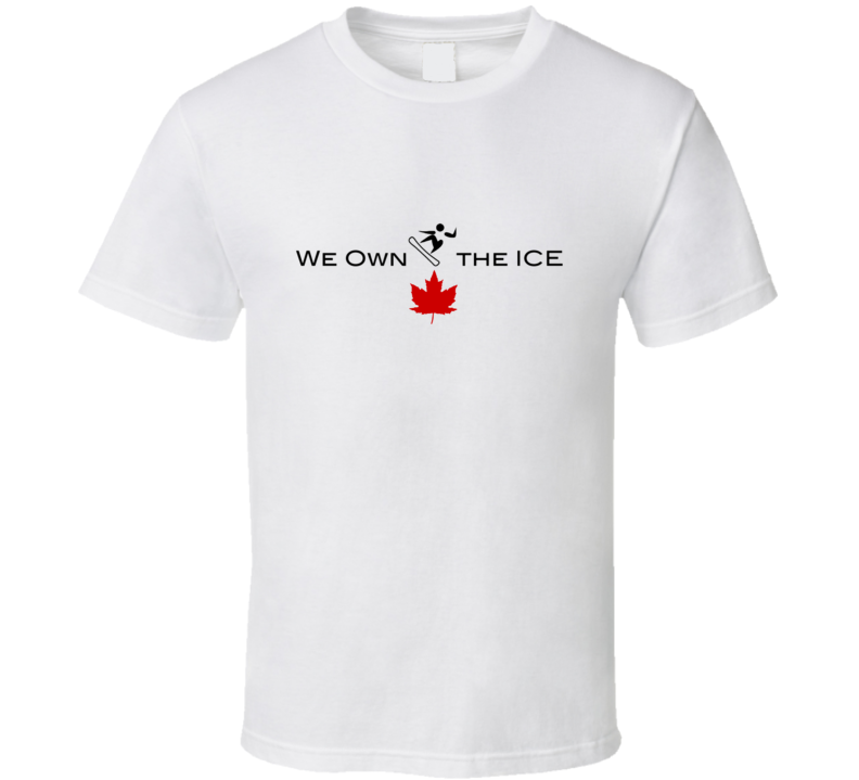 We Own The Ice Snowboard Canada Winter Olympics T Shirt
