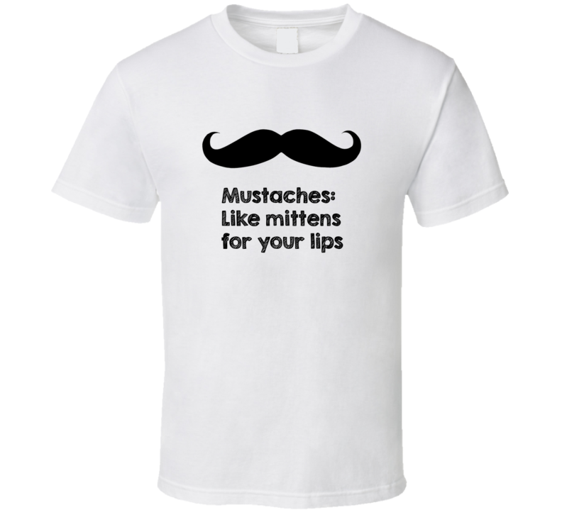 Mustaches Like Mittens For Your Lips Movember T Shirt