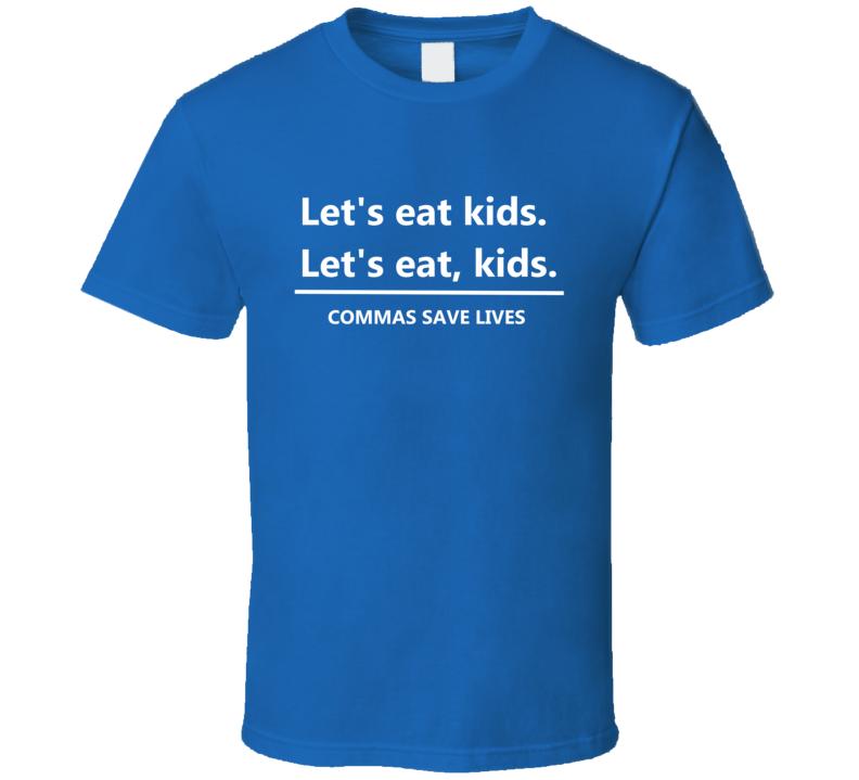 Let's Eat Kids Let's Eat, Kids. Commas Save Lives T Shirt