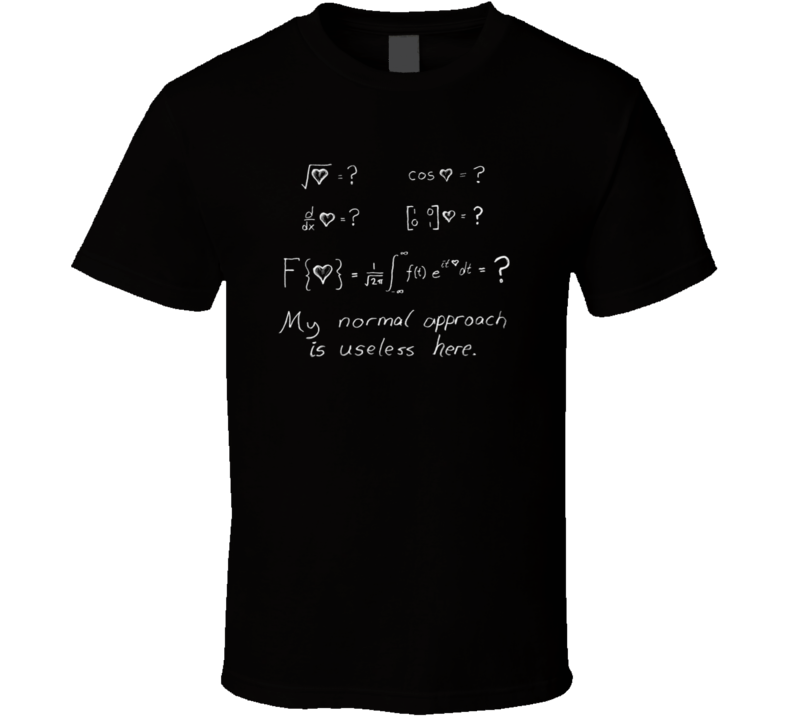 Love My Normal Approach Is Useless Here T Shirt
