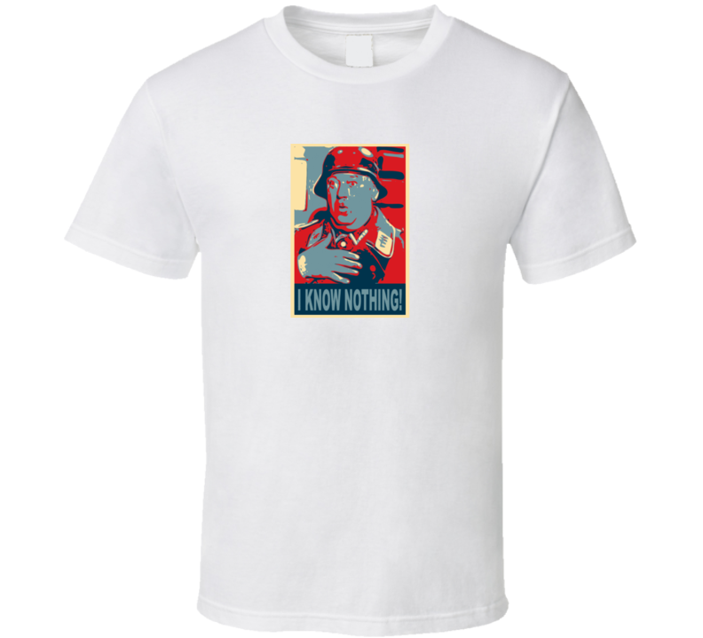 I Know Nothing Sergeant Schultz Hope Parody T Shirt