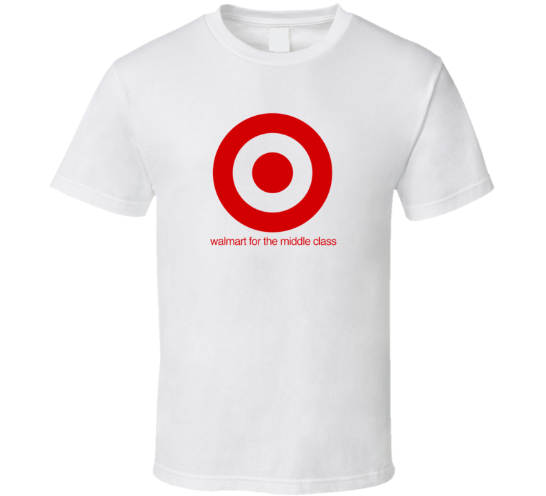 Walmart For The Middle Class Target Parody T Shirt