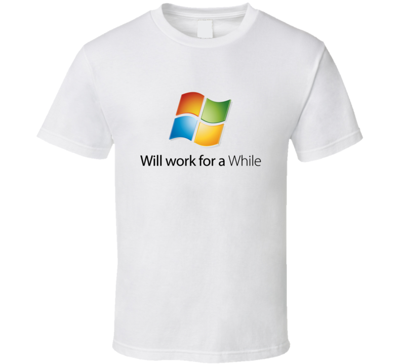 Will Work For A While Windows Parody T Shirt