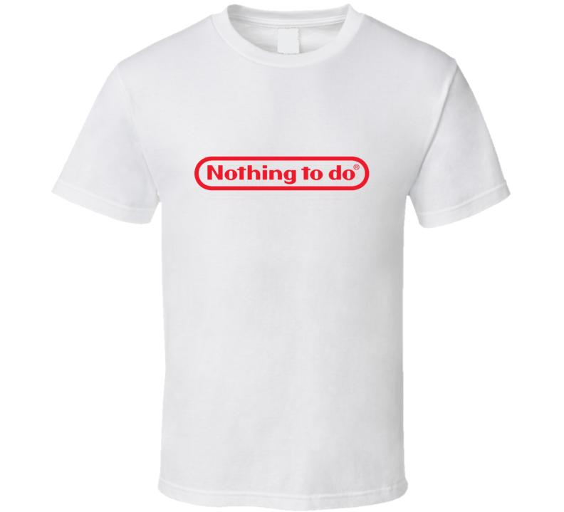 Nothing To Do Nintendo Parody T Shirt