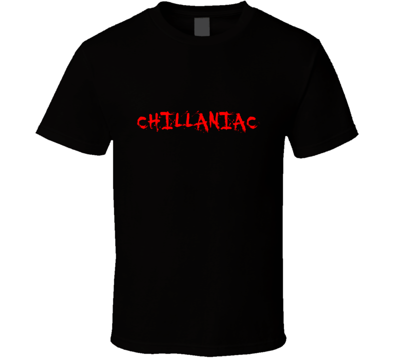 Chill Maniac Chillaniac T Shirt