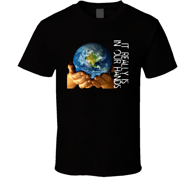 It Really Is In Our Hands T Shirt