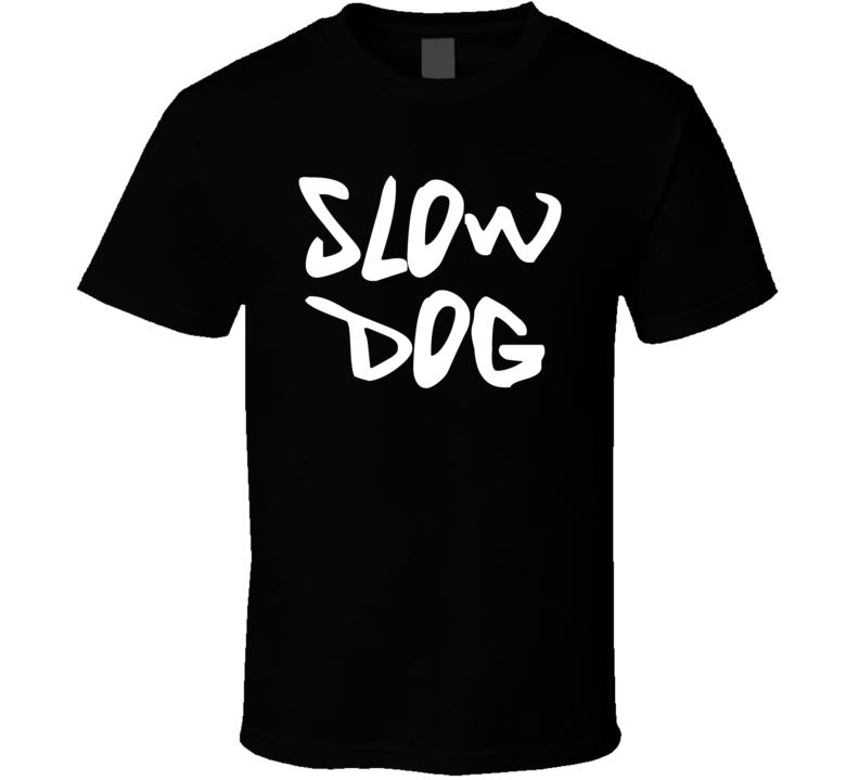 Slow Dog T Shirt