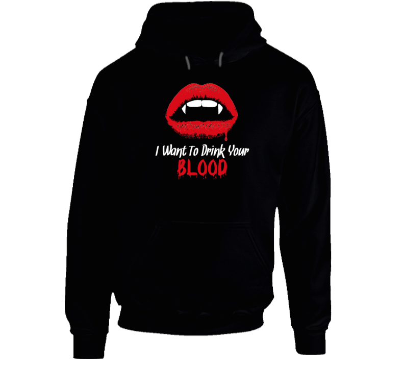 I Want To Drink Your Blood Vampire Hoodie