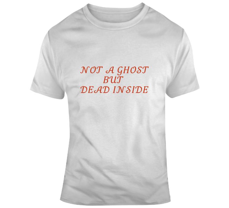 Not A Ghost But Dead Inside T Shirt