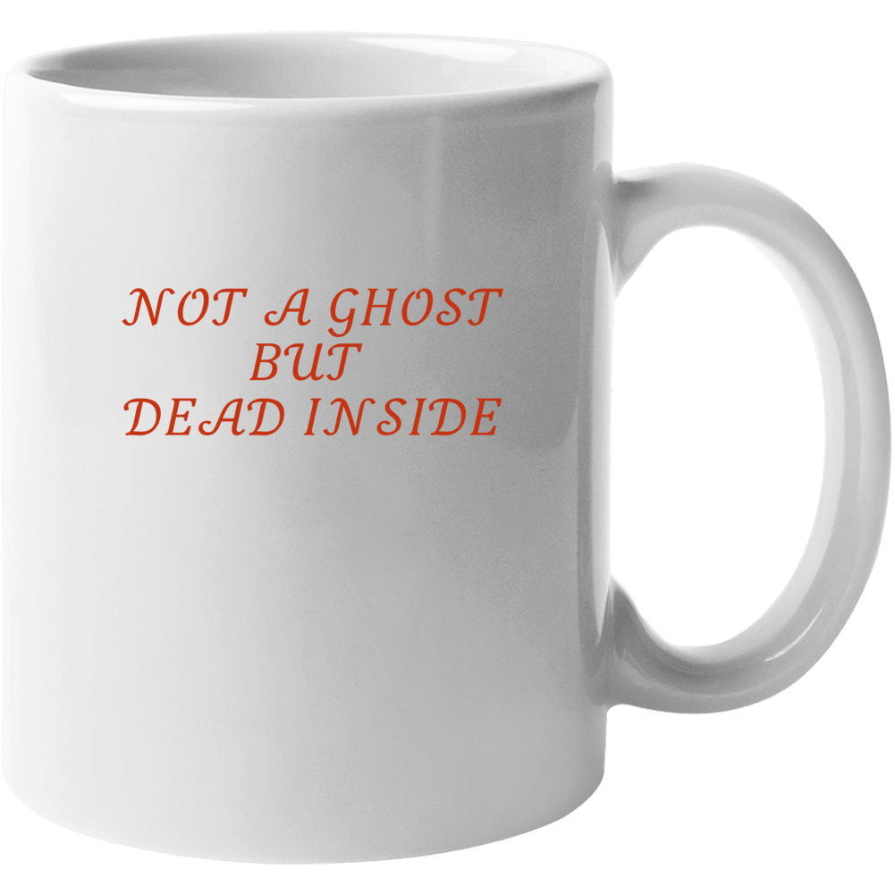 Not A Ghost But Dead Inside Mug