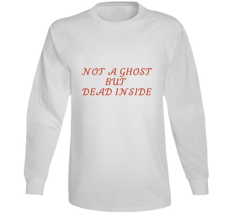 Not A Ghost But Dead Inside Long Sleeve