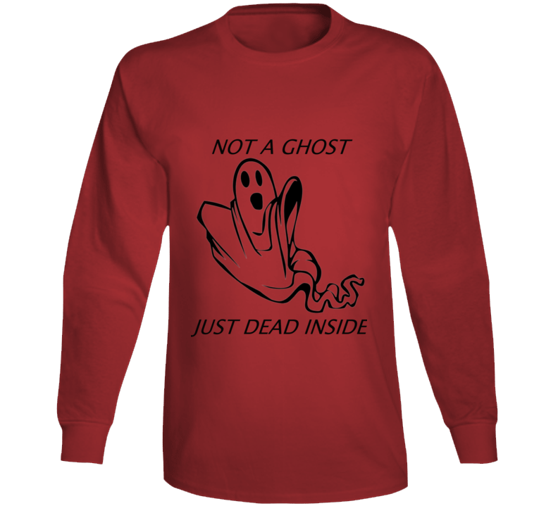 Not A Ghost Just Dead Inside Long Sleeve