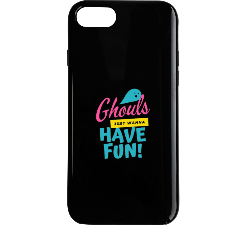 Ghouls Just Wanna Have Fun Phone Case