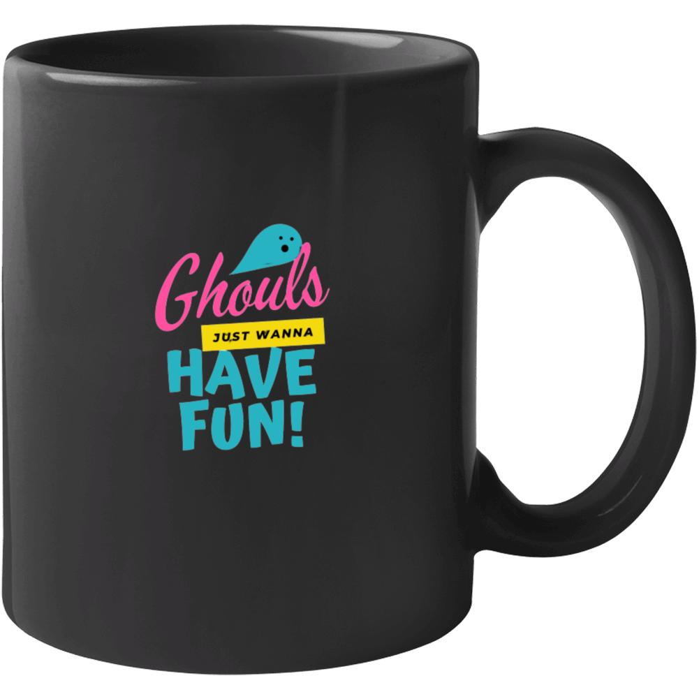 Ghouls Just Wanna Have Fun Mug