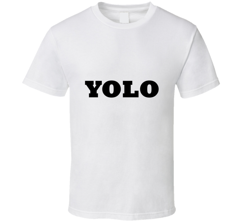 YOLO You Only Live Once Live Life Funny  T Shirt