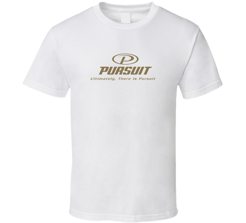 Pursuit Ulitmately There Is Pursuit Fan T Shirt