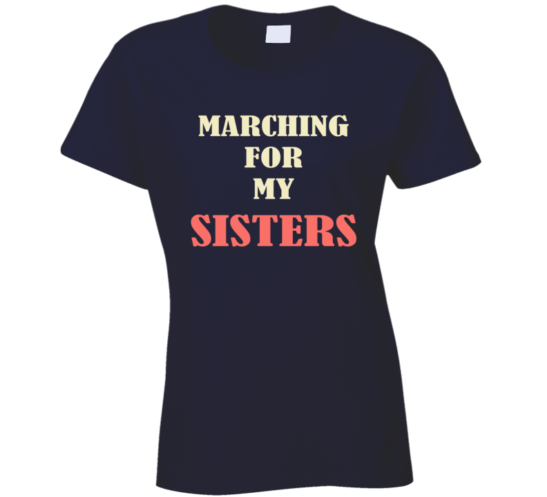 Marching For My Sisters March On Washington Womens Rights USA Trump T Shirt