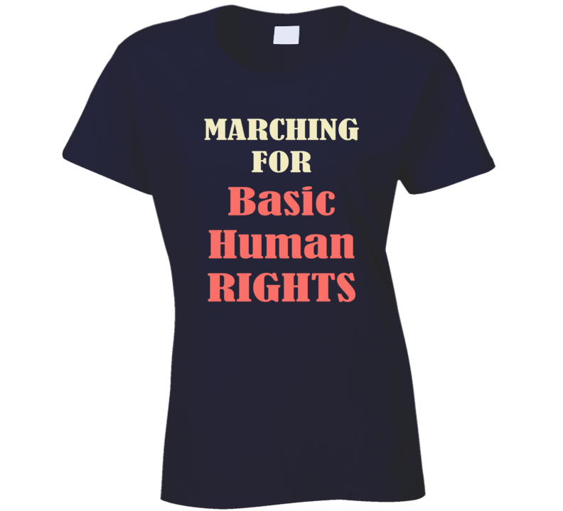 Marching For Basic Human Rights March On Washington Womens Rights USA Trump T Shirt