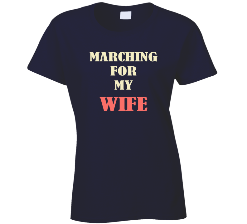 Marching For My Wife March On Washington Womens Rights USA Trump T Shirt