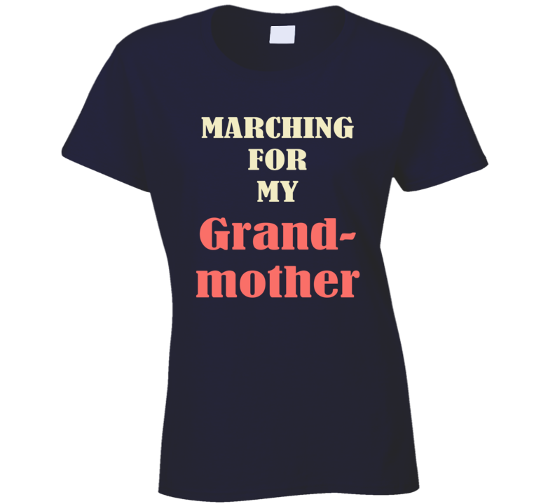 Marching For My Grand Mother March On Washington Womens Rights USA Trump T Shirt